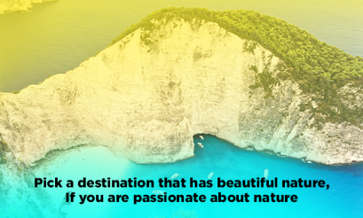 Pick-a-destination-that-has-beautiful-nature,-if-you-are-passionate-about-nature